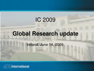 IC 2009 Global Research update