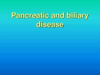 Pancreatic and biliary disease