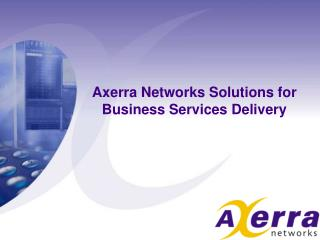 Axerra Networks Solutions for Business Services Delivery