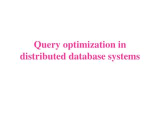 Query optimization in distributed database systems