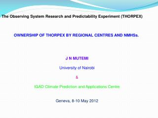 J N MUTEMI University of Nairobi & IGAD Climate Prediction and Applications Centre