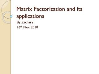 Matrix Factorization and its applications