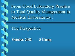 From Good Laboratory Practice to Total Quality Management in Medical Laboratories :  The Perspective