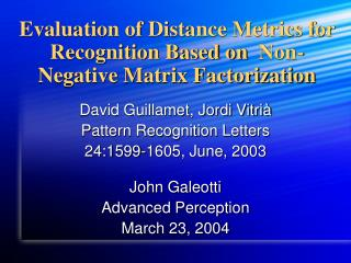 Evaluation of Distance Metrics for Recognition Based on  Non-Negative Matrix Factorization