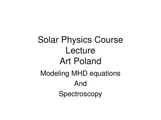 Solar Physics Course Lecture Art Poland