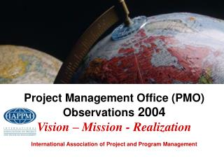 Project Management Office PMO Observations 2004 Vision   Mission - Realization International Association of Project and