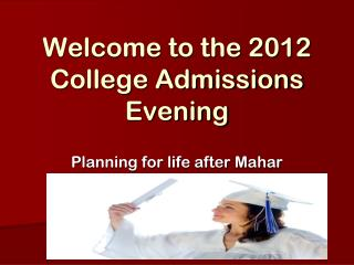 Welcome to the 2012 College Admissions Evening
