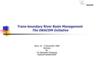 Trans-boundary River Basin Management The OKACOM Initiative