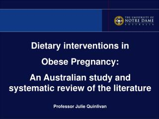 Dietary interventions in  Obese Pregnancy:  An Australian study and systematic review of the literature  Professor Julie