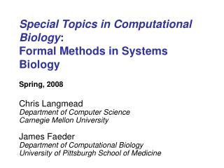 Special Topics in Computational Biology : Formal Methods in Systems Biology