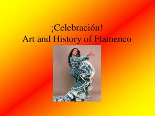 ¡Celebración! Art and History of Flamenco
