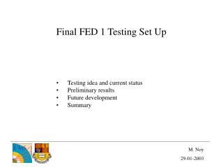 Final FED 1 Testing Set Up Testing idea and current status Preliminary results Future development