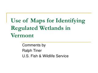 Use of Maps for Identifying Regulated Wetlands in Vermont