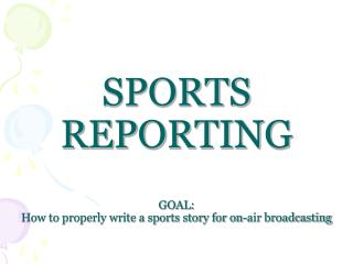 SPORTS REPORTING GOAL: How to properly write a sports story for on-air broadcasting