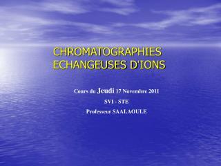 CHROMATOGRAPHIES  ECHANGEUSES D ' IONS