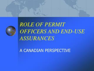 ROLE OF PERMIT OFFICERS AND END-USE ASSURANCES