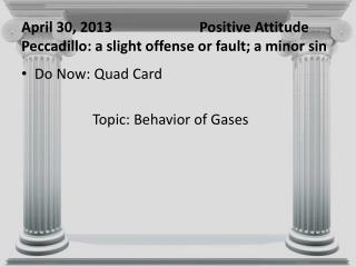 April 30, 2013			Positive Attitude Peccadillo: a slight offense or fault; a minor sin