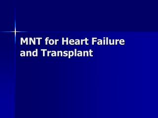 MNT for Heart Failure and Transplant
