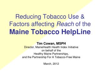 Reducing Tobacco Use &  Factors affecting  Reach  of the Maine Tobacco HelpLine