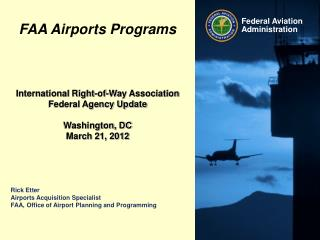 Rick Etter Airports Acquisition Specialist FAA, Office of Airport Planning and Programming