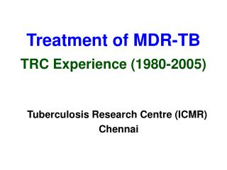 Treatment of MDR-TB  TRC Experience (1980-2005)