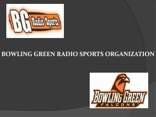 BOWLING GREEN RADIO SPORTS ORGANIZATION