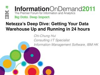 Netezza's Deep Dive: Getting Your Data Warehouse Up and Running in 24 hours