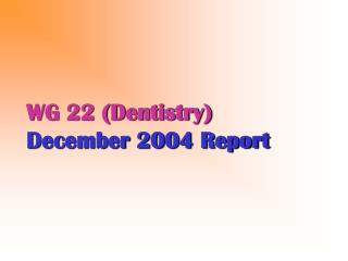 WG 22 (Dentistry) December 2004 Report