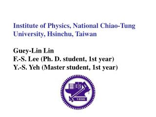 Institute of Physics, National Chiao-Tung University, Hsinchu, Taiwan Guey-Lin Lin
