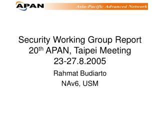 Security Working Group Report 20 th  APAN, Taipei Meeting 23-27.8.2005