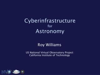 Roy Williams US National Virtual Observatory Project California Institute of Technology