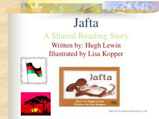 Jafta A Shared Reading Story Written by: Hugh Lewin Illustrated by Lisa Kopper