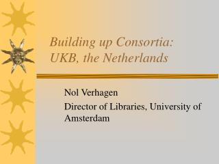 Building up Consortia:  UKB, the Netherlands