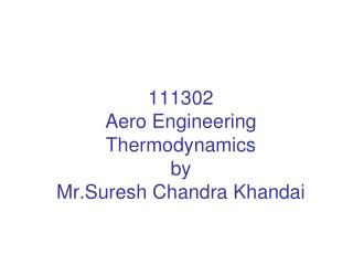 111302  Aero Engineering Thermodynamics by Mr.Suresh Chandra Khandai