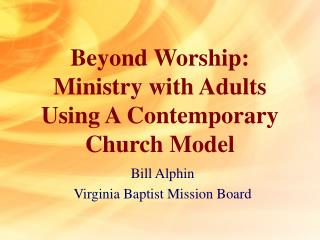 Beyond Worship: Ministry with Adults Using A Contemporary Church Model