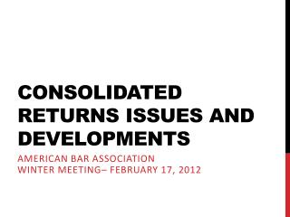 Consolidated Returns Issues and Developments