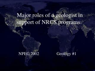 Major roles of a geologist in support of NRCS programs.