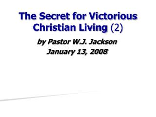 The Secret for Victorious Christian Living (2)