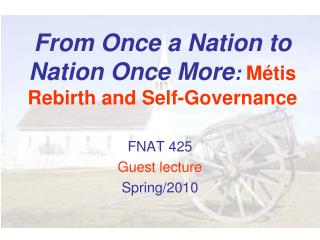 From Once a Nation to Nation Once More :  M é tis Rebirth and Self-Governance