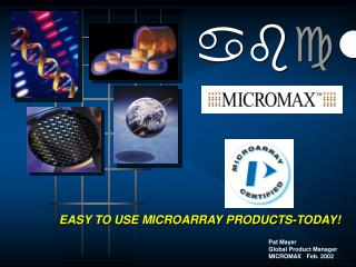 EASY TO USE MICROARRAY PRODUCTS-TODAY!