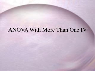 ANOVA With More Than One IV