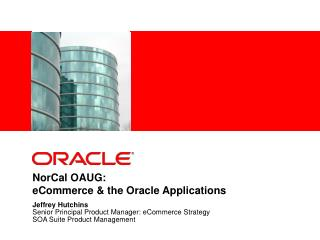 NorCal OAUG:  eCommerce & the Oracle Applications
