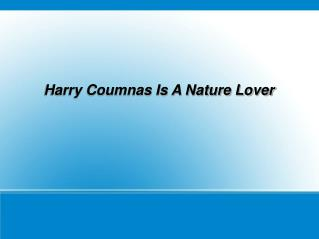 Harry Coumnas Is A Nature Lover