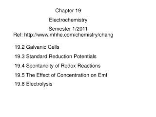 19.2 Galvanic Cells 19.3 Standard Reduction Potentials 19.4 Spontaneity of Redox Reactions
