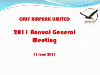 ORLY AIRPARK LIMITED 2011 Annual General Meeting 11 June 2011