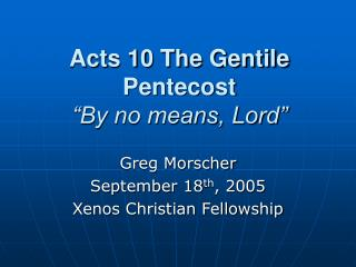 "Acts 10 The Gentile Pentecost ""By no means, Lord"""