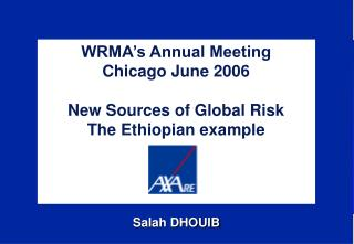 WRMA's Annual Meeting Chicago June 2006 New Sources of Global Risk The Ethiopian example