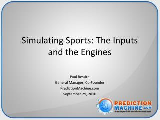 Simulating Sports: The Inputs and the Engines
