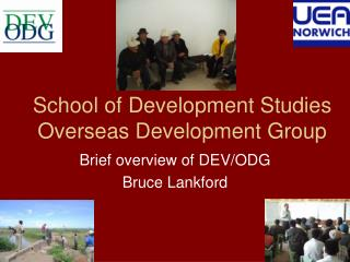 School of Development Studies Overseas Development Group