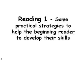 Reading 1  - Some practical strategies to help the beginning reader to develop their skills